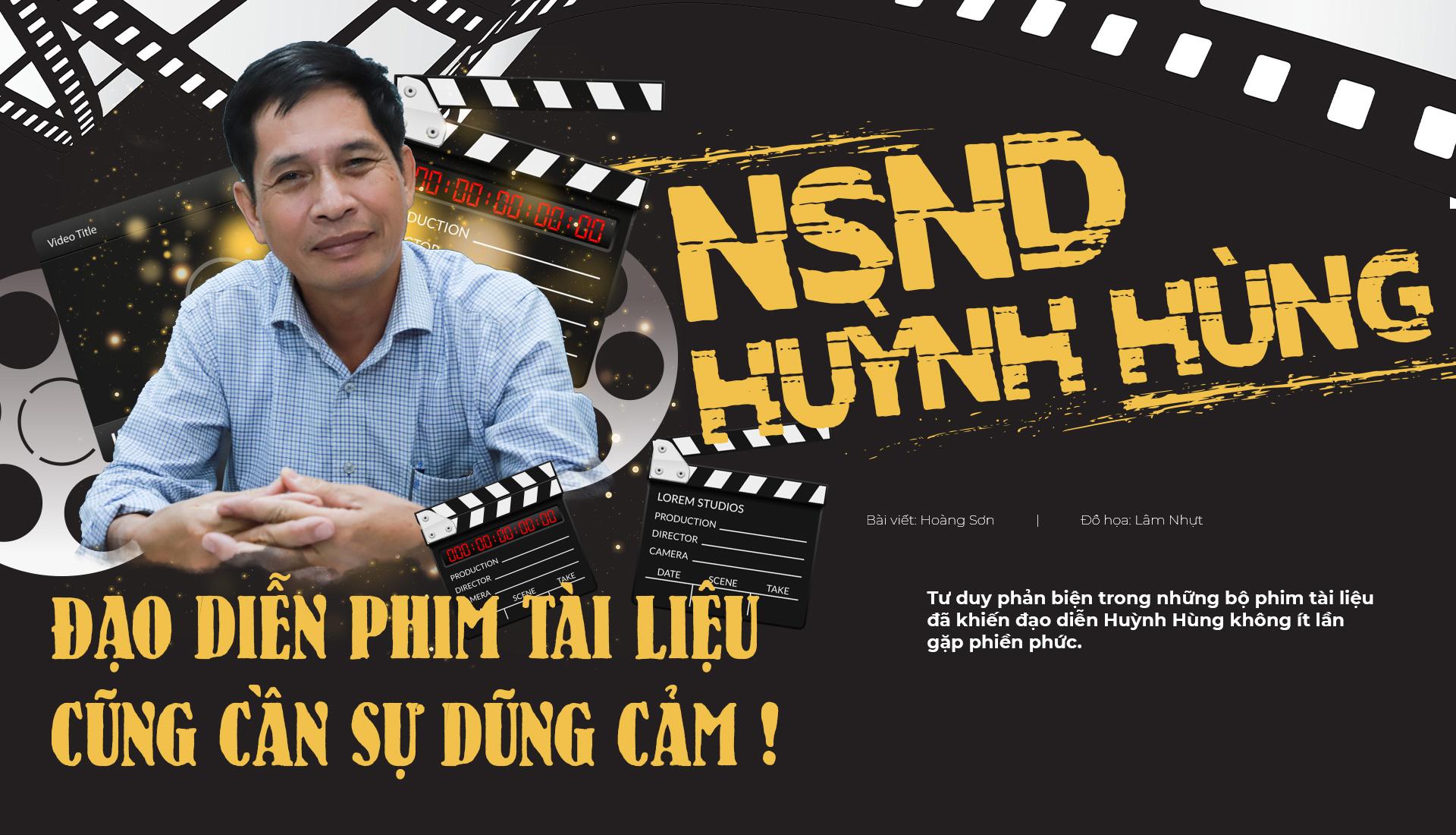 NSND Huỳnh Hùng: Đạo diễn phim tài liệu cũng cần sự dũng cảm